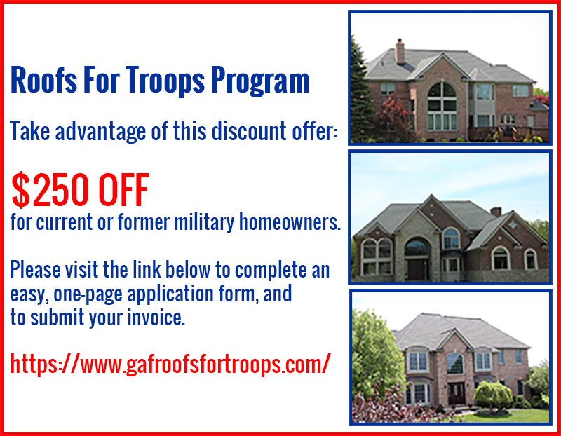 Roofs For Troops Program - $250 OFF for current or  former military homeowners.