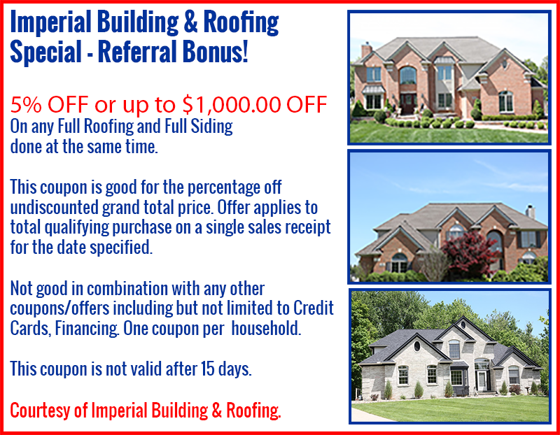Imperial Building & Roofing Special - Referral Bonus! - 5% OFF or up to $1,000.00 OFF